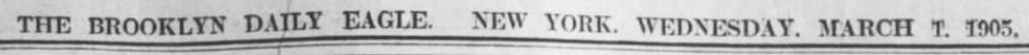 The Brooklyn Daily Eagle. New York. Wednesday. Marth 1. 1905.