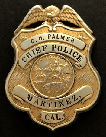 Presentation badge to C. H. Palmer Chief Police Martinez, CAL. circa 1931.