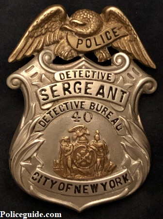 New York Police Detective Sergeant badge #40 first worn by Detective Sergeant Weinberg and then by Detective Sergeant James McGuire.