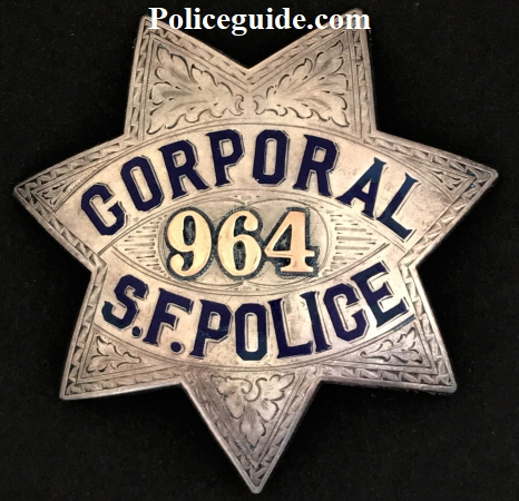 San Francisco Police Corporal badge #964.   Issued to Cornelius F. Thornton who was appointed 1-31-1921.  Promoted to Sergeant July 17, 1933.