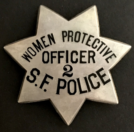 San Francisco Police Women Protective Officer badge #2, made by The Albert Samuels Co. Jewelers S. F.. Sterling.  Two women were issued badge #2, Mrs. Belle Love Dec. 19, 1908 and Katheryene C. Eisenhart Oct. 20, 1913.