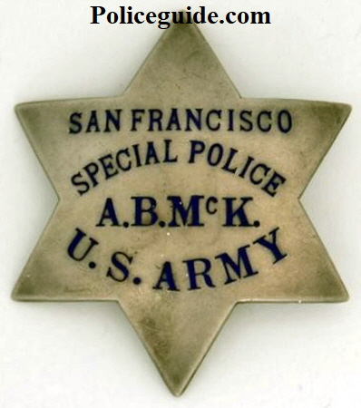S.F.P.D. Special Police badge issued to a Military Police Officer U. S. Army, who worked side by side with a regular S.F.P.D. officer. The officers initials A.B.McK. appear on the badge. Made by Irvine & Jachens San Francisco and dated on the reverse 8-29-27.  Sterling.